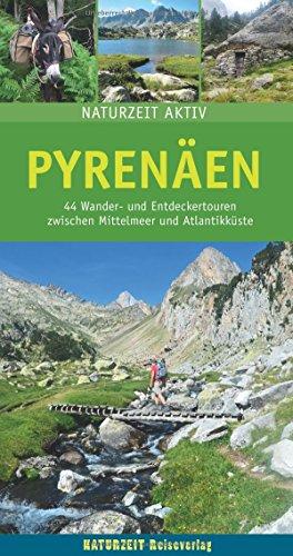 Pyrenäen: 44 Wander- und Entdeckertouren zwischen Mittelmeer und Atlantikküste (Naturzeit aktiv)