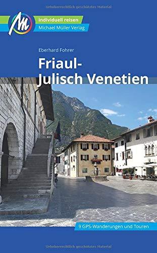 Friaul - Julisch Venetien Reiseführer Michael Müller Verlag: Individuell reisen mit vielen praktischen Tipps