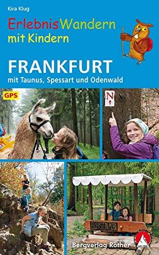 ErlebnisWandern mit Kindern Frankfurt: mit Taunus, Spessart und Odenwald. 40 Touren – mit vielen spannenden Freizeittipps. Mit GPS-Daten (Rother Wanderbuch)