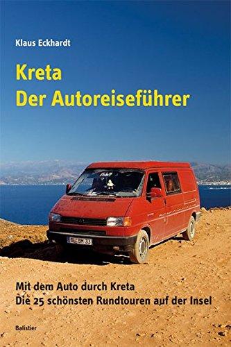 Kreta - Der Autoreiseführer: Mit dem Auto durch Kreta. Die 25 schönsten Rundtouren auf der Insel (Reiseberichte aus Hellas)