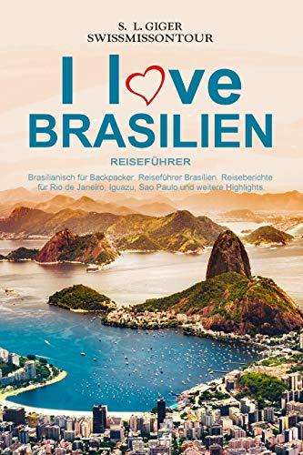 Brasilien Resieführer: Brasilianisch für Backpacker, Reiseführer Brasilien, Reiseberichte für Rio de Janeiro, Iguazu, Sao Paulo und weitere Highlights