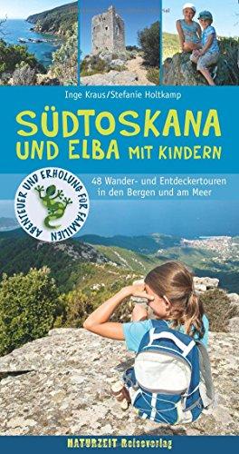 Südtoskana und Elba mit Kindern: 48 Wander- und Entdeckertouren in den Bergen und am Meer (Abenteuer und Erholung für Familien)