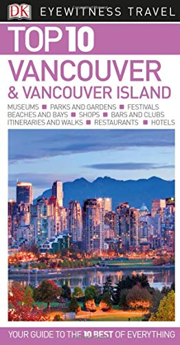 Top 10 Vancouver and Vancouver Island (Eyewitness Top 10 Travel Guide)