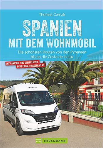 Spanien Wohnmobil: Spanien mit dem Wohnmobil. Die schönsten Touren von den Pyrenäen bis an die Costa de la Luz. Ein Wohnmobilreiseführer für ganz Spanien. Mit Tipps zu Stellplätzen und GPS-Daten.