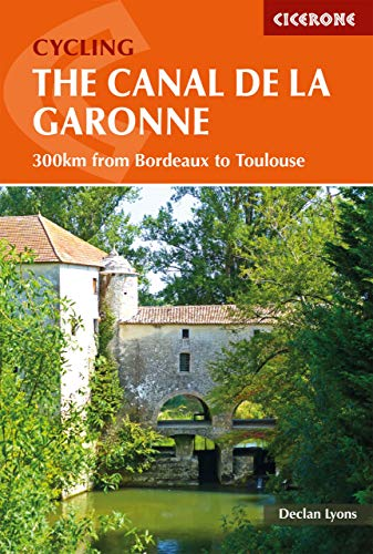 Cycling the Canal de la Garonne: From Bordeaux to Toulouse (Cicerone Cycling Guides) (English Edition)