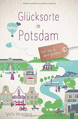Glücksorte in Potsdam: Fahr hin und werd glücklich