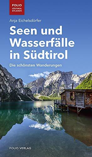 Seen und Wasserfälle in Südtirol: Die schönsten Wanderungen ('Folio - Südtirol erleben')