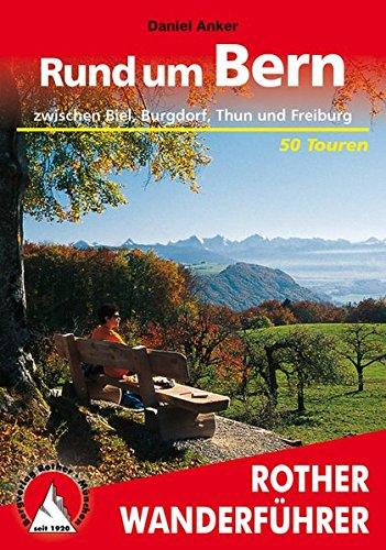 Rund um Bern: zwischen Biel, Burgdorf, Thun und Freiburg – 50 Touren (Rother Wanderführer)