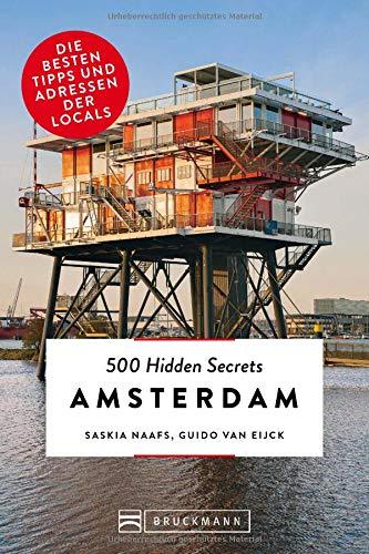 Bruckmann Reiseführer: 500 Hidden Secrets Amsterdam. Ein Stadtführer mit garantiert den besten Geheimtipps und Adressen.: Die besten Tipps und Adressen der Locals