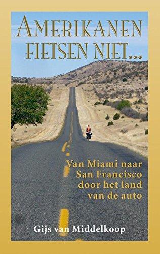 Amerikanen fietsen niet...: van Miami naar San Francisco door het land van de auto
