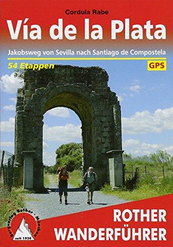 Vía de la Plata: Jakobsweg von Sevilla nach Santiago de Compostela. 41 Etappen. Mit GPS-Tracks (Rother Wanderführer)