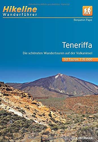 Wanderführer Teneriffa: Die schönsten Wandertouren auf der Vulkaninsel 1:35.000, 50 Touren, 544 km (Hikeline /Wanderführer)