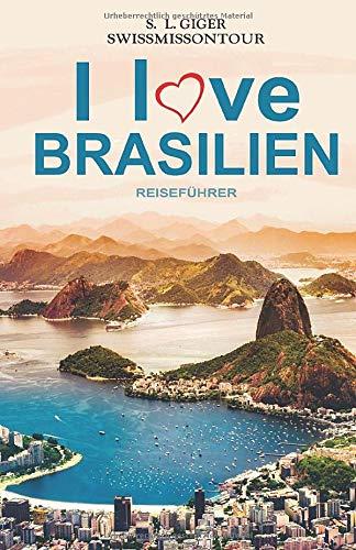 I love Brasilien Resieführer: Brasilianisch für Backpacker, Reiseführer Brasilien, Reiseberichte für Rio de Janeiro, Iguazu, Sao Paulo und weitere Highlights