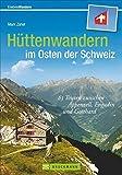 Hüttenwandern im Osten der Schweiz: 63 Touren zwischen Appenzell, Engadin und Gotthard (Erlebnis Wandern)