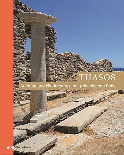 Thasos: Aufstieg und Niedergang einer griechischen Polis (Zaberns Bildbände zur Archäologie)