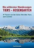 Die schönsten Wanderungen Tiers - Rosengarten: 47 Touren von der Seiser Alm über Tiers zum Latemar - Set Buch und Karte
