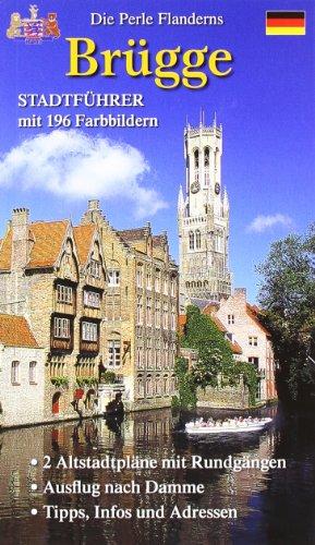 Stadtführer Brügge: Die Perle Flanderns. 2 Altstadtpläne mit Rundgängen. Ausflug nach Damme