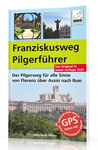 Franzisksuweg Pilgerführer - Der Pilgerweg für alle Sinne von Florenz über Assisi nach Rom - Auflage 2020; DIE Alternative zum Jakobsweg