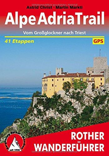 Alpe-Adria-Trail: Vom Großglockner nach Triest. 41 Etappen. Mit GPS-Tracks