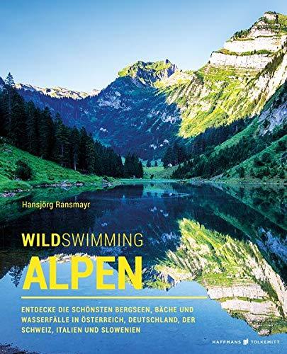 Wild Swimming Alpen: Entdecke die schönsten Bergseen, Bäche und Wasserfälle in Österreich, Deutschland, der Schweiz, Italien und Slowenien (Wild Swimming / Cool Camping)
