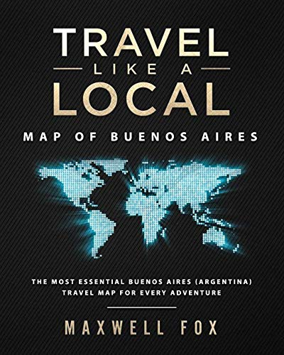 Travel Like a Local - Map of Buenos Aires: The Most Essential Buenos Aires (Argentina) Travel Map for Every Adventure