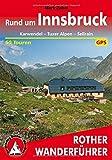 Rund um Innsbruck: Karwendel - Tuxer Alpen - Sellrain. 50 Touren. Mit GPS-Tracks (Rother Wanderführer)