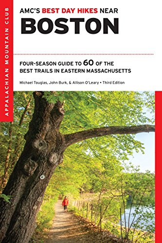 AMC's Best Day Hikes Near Boston: Four-Season Guide to 60 of the Best Trails in Eastern Massachusetts