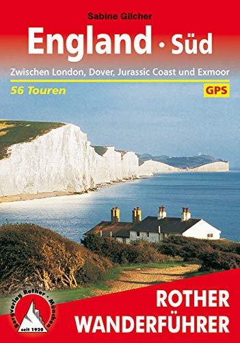 England Süd: Zwischen London, Dover, Jurassic Coast und Exmoor – 56 Touren (Rother Wanderführer)