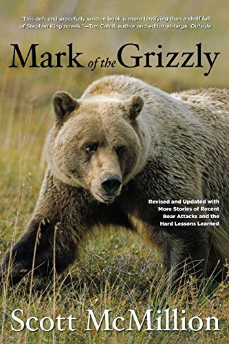 Mark of the Grizzly, 2nd: Revised and Updated with More Stories of Recent Bear Attacks and the Hard Lessons Learned (English Edition)