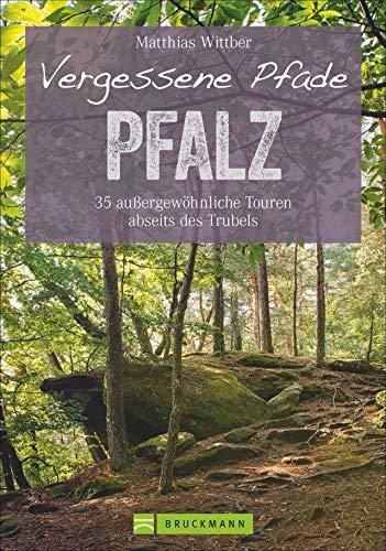 Bruckmann Wanderführer: Vergessene Pfade Pfalz. 35 Touren abseits des Trubels in Rheinebene, Pfälzerwald und Nordpfälzer Bergland. Wandern auf ... Felsen und Weinbergen. (Erlebnis Wandern)