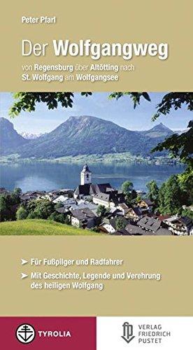 Der Wolfgangweg: Von Regensburg über Altötting nach St. Wolfgang am Wolfgangsee (Bayerische Geschichte)