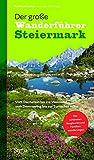 Der große Wanderführer Steiermark: Vom Dachstein bis ins Weinland, vom Semmering bis zur Turracher Höhe