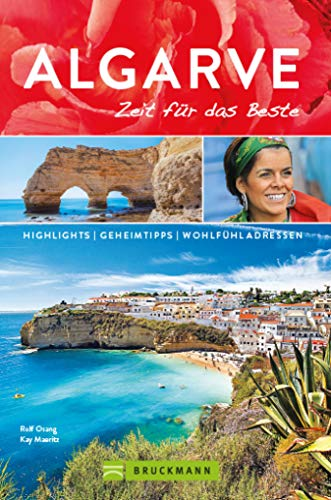 Bruckmann Reiseführer Algarve: Zeit für das Beste.: Highlights, Geheimtipps, Wohlfühladressen.