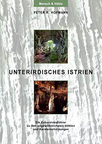 Unterirdisches Istrien: Ein Exkursionsführer zu den ungewöhnlichsten Höhlen und Karsterscheinungen