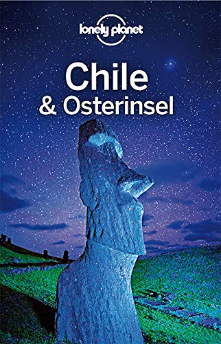 Lonely Planet Reiseführer Chile und Osterinsel (Lonely Planet Reiseführer Deutsch)
