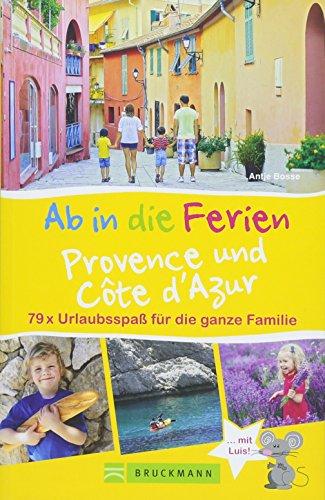 Bruckmann Reiseführer: Ab in die Ferien Provence und Côte d'Azur. Urlaubsspaß für die ganze Familie. Ein Familienreiseführer mit Insidertipps für den perfekten Urlaub mit Kindern.