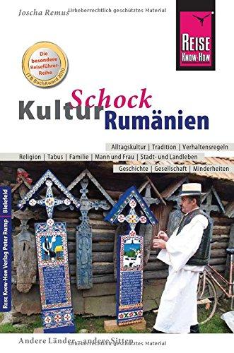 Reise Know-How KulturSchock Rumänien: Alltagskultur, Traditionen, Verhaltensregeln, ...