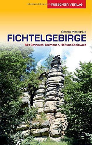 Reiseführer Fichtelgebirge: Mit Bayreuth, Kulmbach, Hof und Steinwald (Trescher-Reihe Reisen)