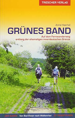 Reiseführer Grünes Band - Der Süden: Auf dem Fernwanderweg entlang der ehemaligen innerdeutschen Grenze (Trescher-Reiseführer)