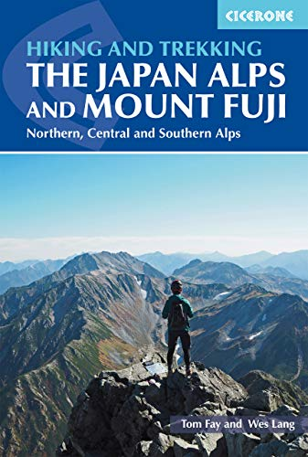 Walking and Trekking in the Japan Alps and Mount Fuji: Hakuba, Tateyama, Kamikochi and Kawaguchiko (Cicerone Walking and Trekking Guides)