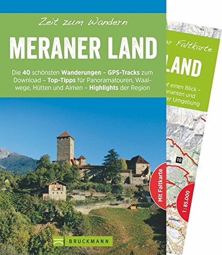 Bruckmann Wanderführer: Zeit zum Wandern Meraner Land. 40 Wanderungen, Bergtouren und Ausflugsziele im Meraner Land. Mit Wanderkarte zum Herausnehmen.