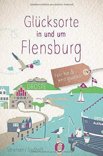 Glücksorte in und um Flensburg: Fahr hin und werd glücklich