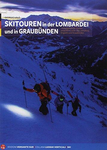 Skitouren in der Lombardei und in Graubünden: 110 ausgewählte Touren zwischen Comer See, Valtellina, Engadin und Kanton Graubünden