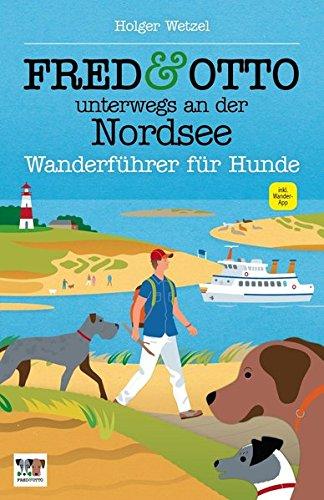 FRED & OTTO unterwegs an der Nordsee: Wanderführer für Hunde