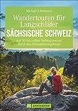 Wandertouren für Langschläfer Sächsische Schweiz. Auf 30 erlebnisreichen Halbtagstouren durch das Elbsandsteingebirge. Mit diesem Wanderführer ... Schweiz wandern. (Erlebnis Wandern)