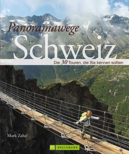 Panoramawege Schweiz: Wanderführer der 30 schönsten Höhenwege: Panorama Wanderungen in der Schweiz, die Sie kennen sollten rund um Säntis, Klausenpass, ... Engadin, Bergell, Bernina - Der Wanderfü...