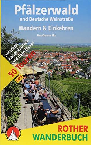 Pfälzerwald und Deutsche Weinstraße. Wandern & Einkehren: 50 Touren zwischen Kaiserslautern und dem Elsass. Mit GPS-Tracks (Rother Wanderbuch)