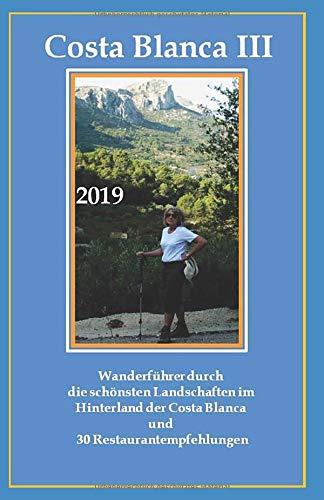 COSTA BLANCA III Wanderführer: Wanderführer durch  die schönsten Landschaften im Hinterland der Costa Blanca (Costa Blanca Wanderführer, Band 3)