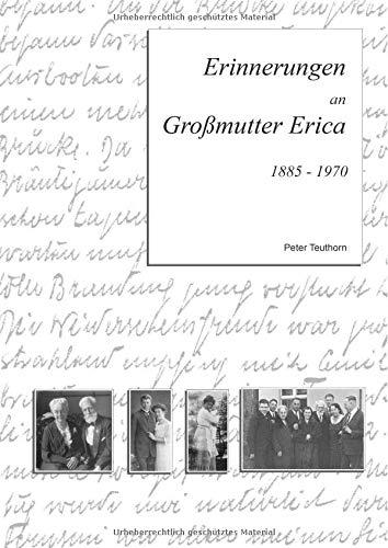 Erinnerungen an Großmutter Erica: 1885 - 1970