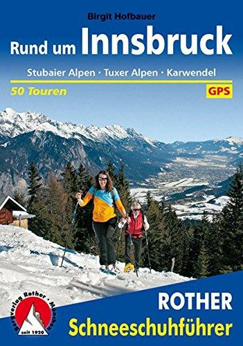 Rund um Innsbruck: Stubaier Alpen - Tuxer Alpen - Karwendel. 50 Touren. Mit GPS-Tracks. (Rother Schneeschuhführer)